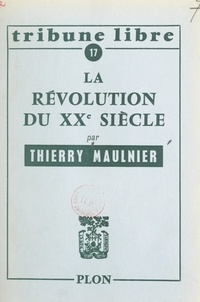 Thierry Maulnier - La révolution du XXe siècle.