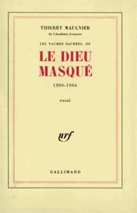 Thierry Maulnier - Le Dieu masque (1980-1984).