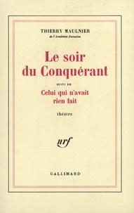 Thierry Maulnier - Le Soir du Conquérant - Suivi de Celui qui n'avait rien fait.
