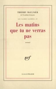 Thierry Maulnier - Les matins que tu ne verras pas.