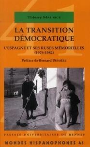 Thierry Maurice - La transition démocratique - L'Espagne et ses ruses mémorielles (1976-1982).