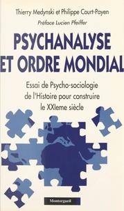Thierry Medynski et Philippe Court-Payen - Psychanalyse et ordre mondial : essai de psychosociologie de l'histoire pour construire le XXIe siècle.