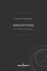 Thierry Ménissier - Innovations - Une enquête philosophique.