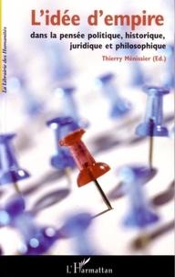 Thierry Ménissier - L'idée d'empire dans la pensée politique, historique, juridique et philosophique.