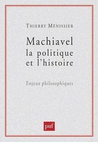 Thierry Ménissier - Machiavel, la politique et l'histoire - Enjeux philosophiques.