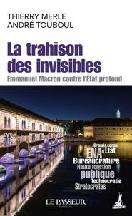 Thierry Merle et André Touboul - La trahison des invisibles - Emmanuel Macron contre l'Etat profond.
