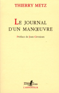 Thierry Metz - Le Journal d'un manoeuvre.