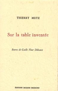 Thierry Metz - Sur la table inventée.