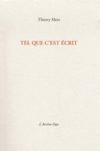 Thierry Metz - Tel que c'est écrit.