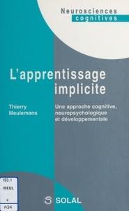 Thierry Meulemans - L'apprentissage implicite - Une approche cognitive, neuropsychologique et développementale.