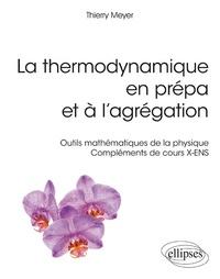 Thierry Meyer - La thermodynamique en prépa et à l'agrégation - Outils mathématiques de la physique. Compléments de cours X-ENS.