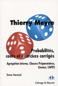 Thierry Meyre - Probabilités, cours et exercices corrigés (Agrégation interne, Classes préparatoires, Licence, Capes) - Tome 2.
