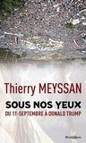 Thierry Meyssan - Sous nos yeux - Du 11 septembre à Donald Trump.
