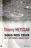 Thierry Meyssan - SOUS NOS YEUX - Du 11-Septembre à Donald Trump.