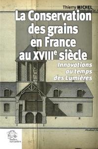 Thierry Michel - La conservation des grains en France au XVIIIe siècle - Innovations au temps des Lumières.