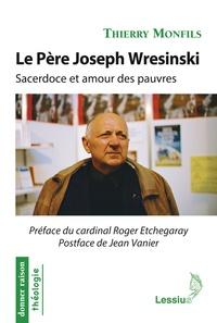 Thierry Monfils - Le Père Joseph Wresinski (1917-1988) - Sacerdoce et amour des pauvres.