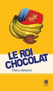 Ebook télécharger le format pdf Le roi chocolat par Thierry Montoriol MOBI (Litterature Francaise)