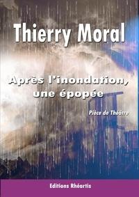 Thierry Moral - Après l'inondation, une épopée - 2021.