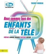 Nous sommes tous des enfants de la télé - Thierry Moreau |