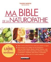 Thierry Morfin - Ma bible de la naturopathie.