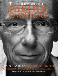 Thierry Moser - Parole d'avocat - Les affaires Villemin, Bodein, Fourniret, Heaulme et quelques autres.