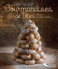 Thierry Mulhaupt - Gourmandises de fêtes - Desserts et autres douceurs.