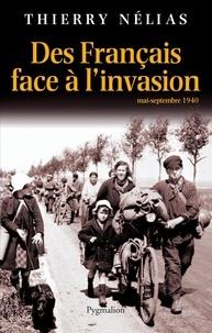 Thierry Nélias - Des Français face à l'invasion - Mai-septembre 1940.