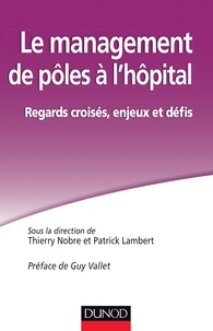 Thierry Nobre et Patrick Lambert - Le management de pôles à l'hôpital. - Regards croisés, enjeux et défis.
