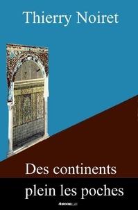 Thierry Noiret - Des Continents plein les Poches.