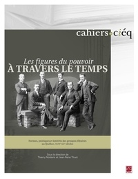 Thierry Nootens - Les figures du pouvoir à travers le temps? - Formes, pratiques et intérêts des groupes élitaires au Québec, XVIIe-XXe siècles.