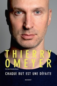 Thierry Omeyer - Thierry Omeyer - Chaque but est une défaite.
