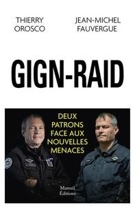 Thierry Orosco et Jean-Michel Fauvergue - GIGN-RAID - Deux patrons face aux nouvelles menaces.