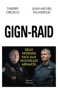 Thierry Orosco et Jean-Michel Fauvergue - Raid-GIGN - Deux patrons d'unité face à la menace.