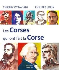 Thierry Ottaviani et Philippe Lorin - Les Corses qui ont fait la Corse.
