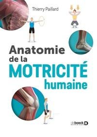 Thierry Paillard - Anatomie de la motricité humaine.