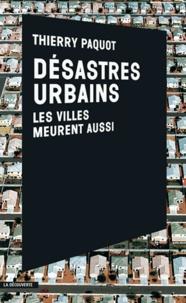Thierry Paquot - Désastres urbains - Les villes meurent aussi.