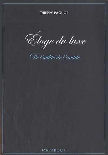 Thierry Paquot - Eloge du luxe - De l'utilité de l'inutile.