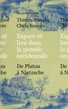 Thierry Paquot et Chris Younès - Espace et lieu dans la pensée occidentale - De Platon à Nietzsche.