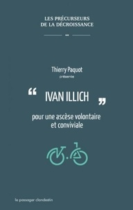 Thierry Paquot - Ivan Illich pour une ascèse volontaire et conviviale.