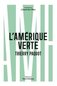 Thierry Paquot - L'Amérique verte - Portraits d'amoureux de la nature.