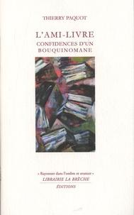 Thierry Paquot - L'ami-livre - Confidences d'un bouquinomane.