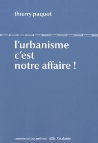 Thierry Paquot - L'urbanisme c'est notre affaire.