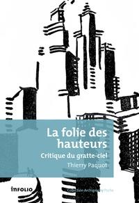 Thierry Paquot - La folie des hauteurs - Critique du gratte-ciel.