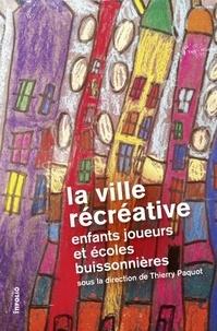 Thierry Paquot et  Collectif - La ville récréative - Enfants joueurs et écoles buissonnières.