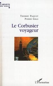 Thierry Paquot et Pierre Gras - Le Corbusier voyageur.