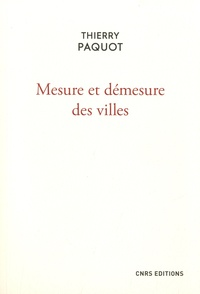 Thierry Paquot - Mesure et démesure des villes.