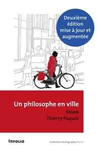 Thierry Paquot - Un philosophe en ville - Introduction à la philosophie de l'urbain.