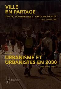 Thierry Paquot et Jacques Lévy - Ville en partage : savoir, transmettre et partager la ville suivi de Urbanisme et urbanistes en 2030.