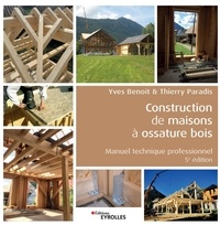 Thierry Paradis et Yves Benoit - Construction de maisons à ossature bois - Manuel technique professionnel.