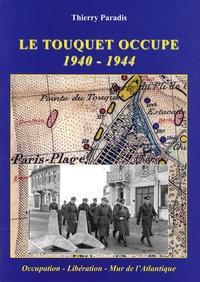 Thierry Paradis - Le Touquet occupé 1940-1944.